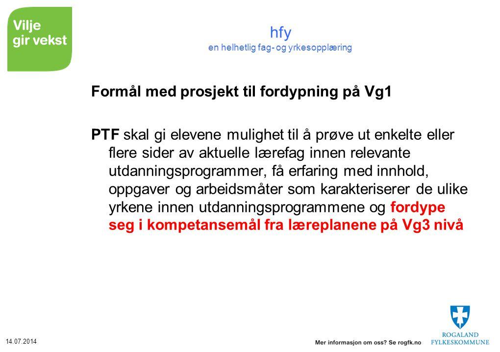 14.07.2014 hfy en helhetlig fag- og yrkesopplæring Formål med prosjekt til fordypning på Vg1 PTF skal gi elevene mulighet til å prøve ut enkelte eller