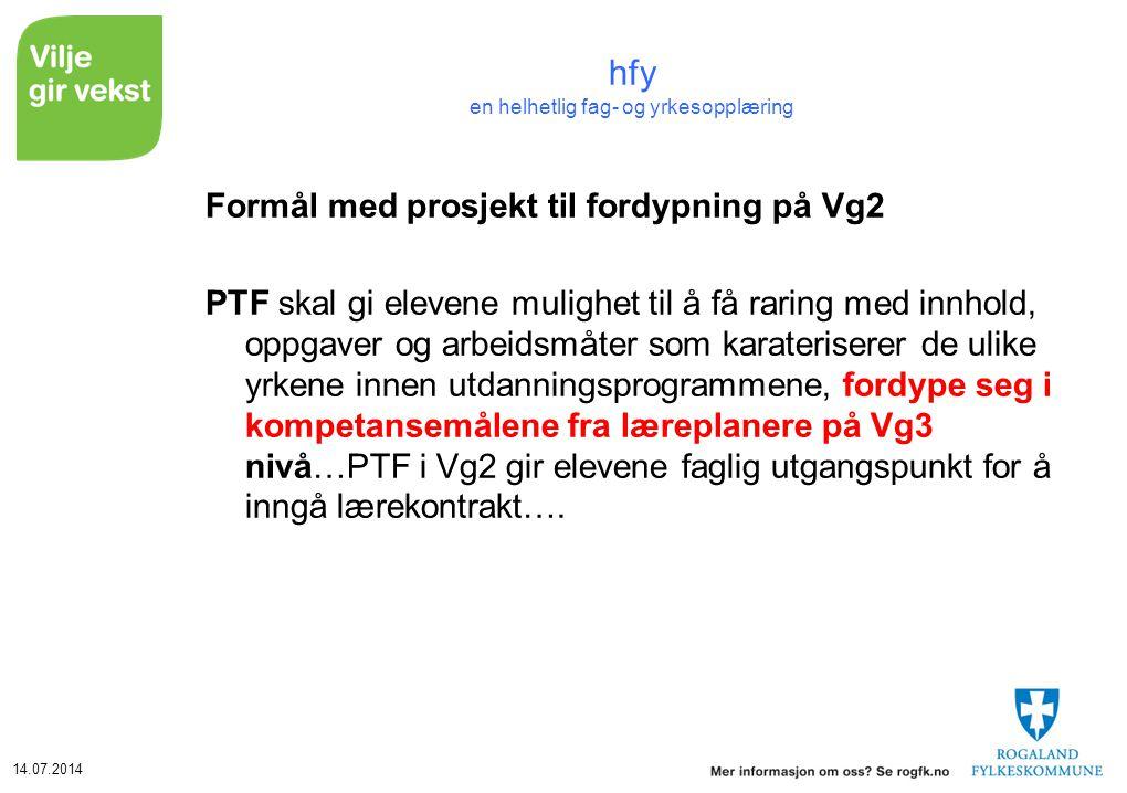 14.07.2014 hfy en helhetlig fag- og yrkesopplæring Formål med prosjekt til fordypning på Vg2 PTF skal gi elevene mulighet til å få raring med innhold,