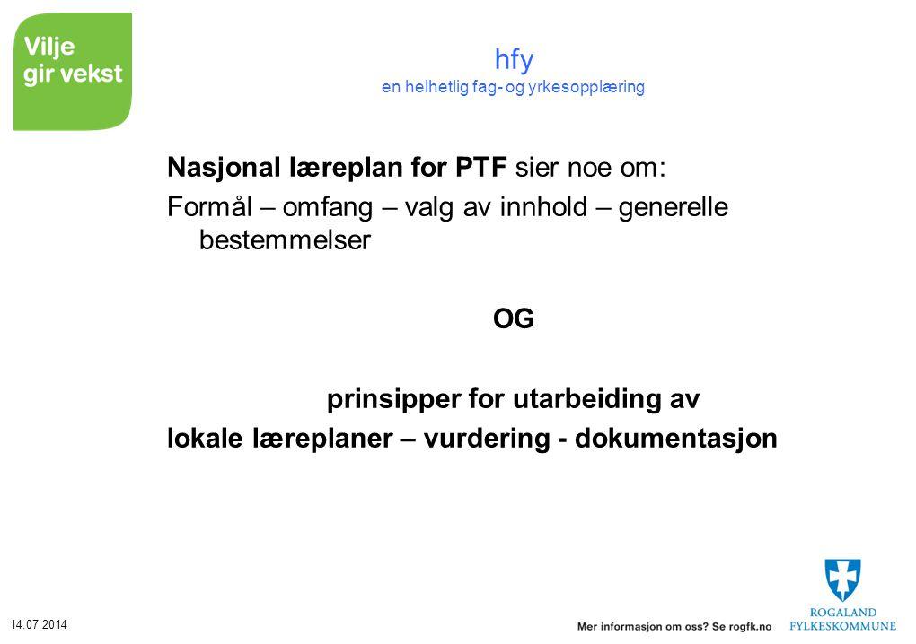 14.07.2014 hfy en helhetlig fag- og yrkesopplæring Nasjonal læreplan for PTF sier noe om: Formål – omfang – valg av innhold – generelle bestemmelser O