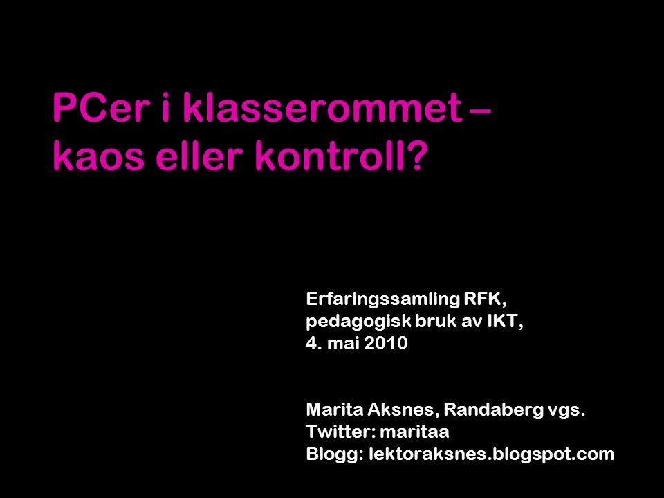 PCer i klasserommet – kaos eller kontroll? Erfaringssamling RFK, pedagogisk bruk av IKT, 4. mai 2010 Marita Aksnes, Randaberg vgs. Twitter: maritaa Bl