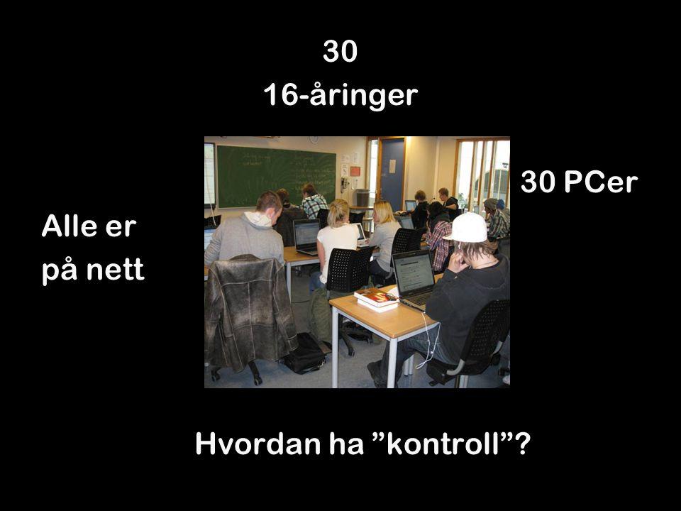 """30 16-åringer 30 PCer Alle er på nett Hvordan ha """"kontroll""""?"""