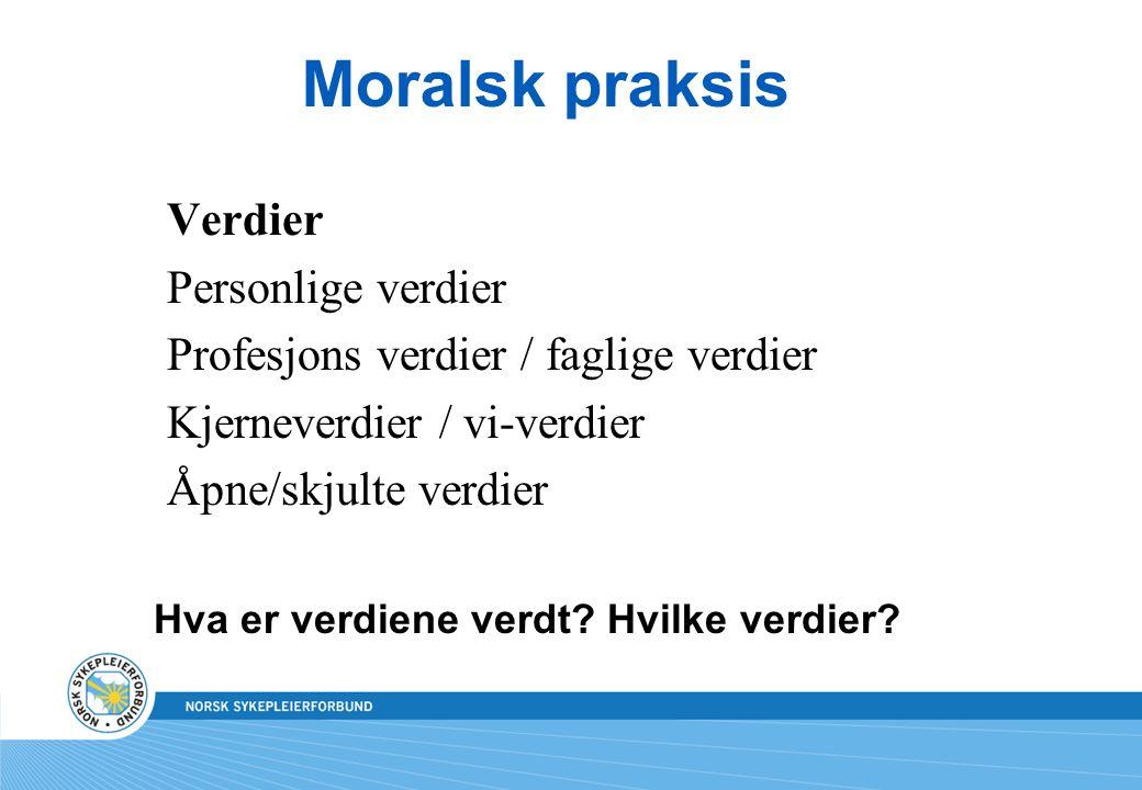 Moralsk praksis Verdier Personlige verdier Profesjons verdier / faglige verdier Kjerneverdier / vi-verdier Åpne/skjulte verdier Hva er verdiene verdt?