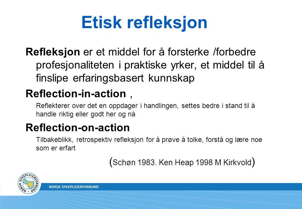 Etisk refleksjon Refleksjon er et middel for å forsterke /forbedre profesjonaliteten i praktiske yrker, et middel til å finslipe erfaringsbasert kunns