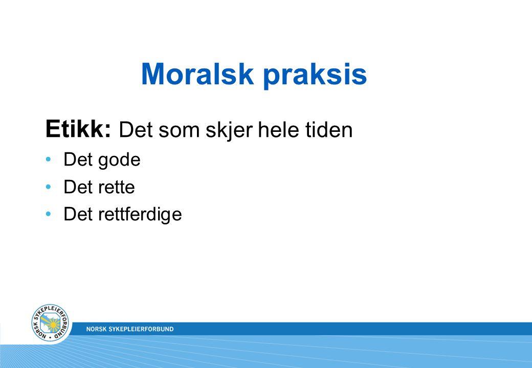 Moralsk praksis Rådet for sykepleieetikk Vår visjon: Klokskap i sykepleiepraksis Phronesis (Aristoteles) Den enkelte sykepleiers dømmekraft i praksis.