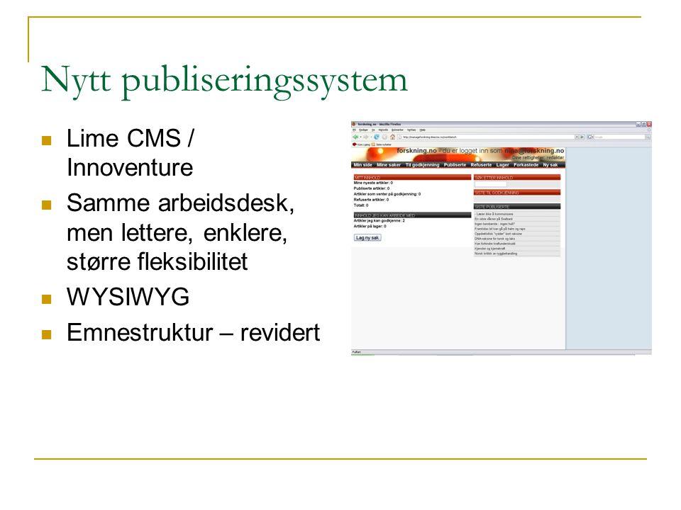 Nytt publiseringssystem Lime CMS / Innoventure Samme arbeidsdesk, men lettere, enklere, større fleksibilitet WYSIWYG Emnestruktur – revidert