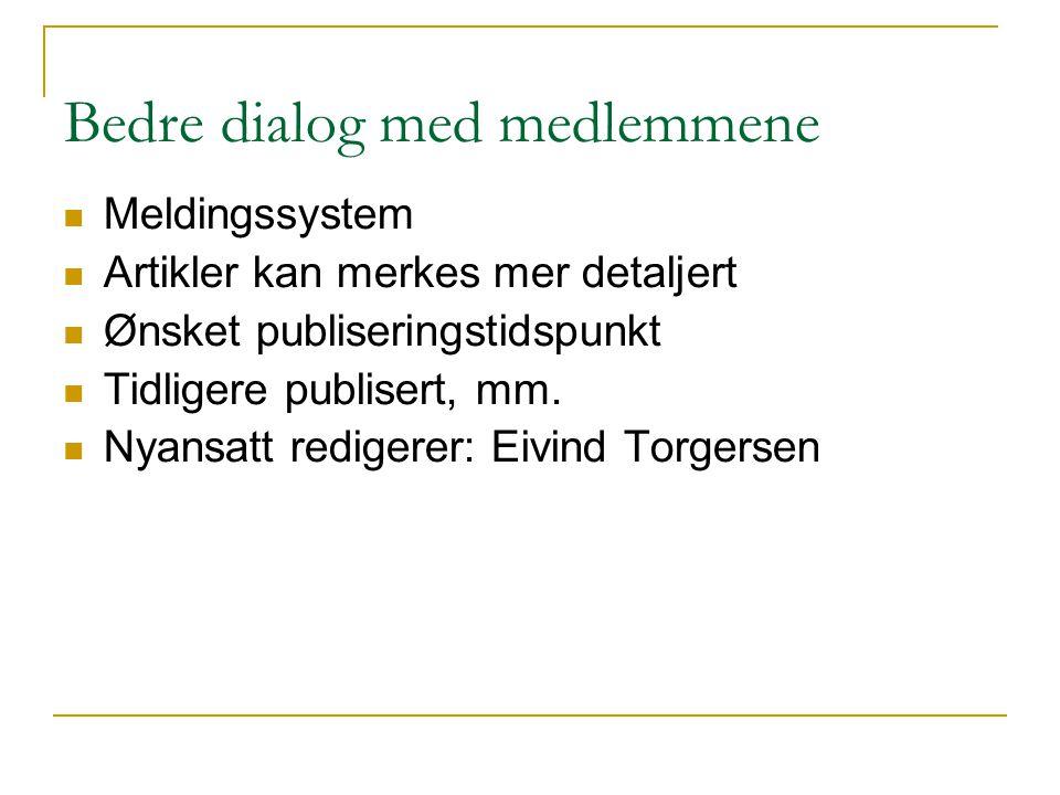 Bedre dialog med medlemmene Meldingssystem Artikler kan merkes mer detaljert Ønsket publiseringstidspunkt Tidligere publisert, mm.