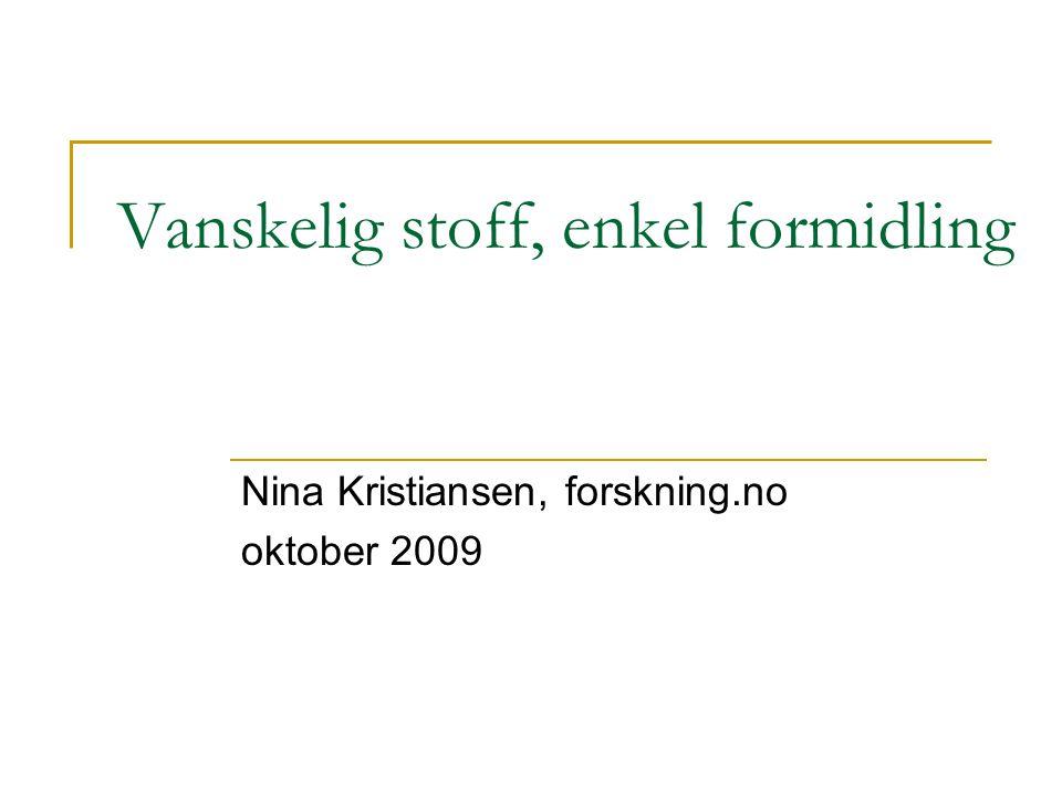 Vanskelig stoff, enkel formidling Nina Kristiansen, forskning.no oktober 2009