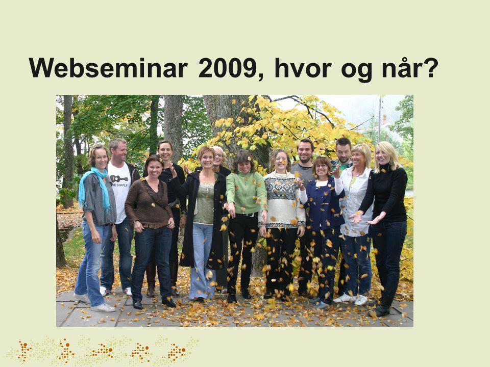 Webseminar 2009, hvor og når
