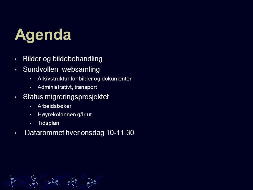 Agenda Bilder og bildebehandling Sundvollen- websamling Arkivstruktur for bilder og dokumenter Administrativt, transport Status migreringsprosjektet Arbeidsbøker Høyrekolonnen går ut Tidsplan Datarommet hver onsdag 10-11.30