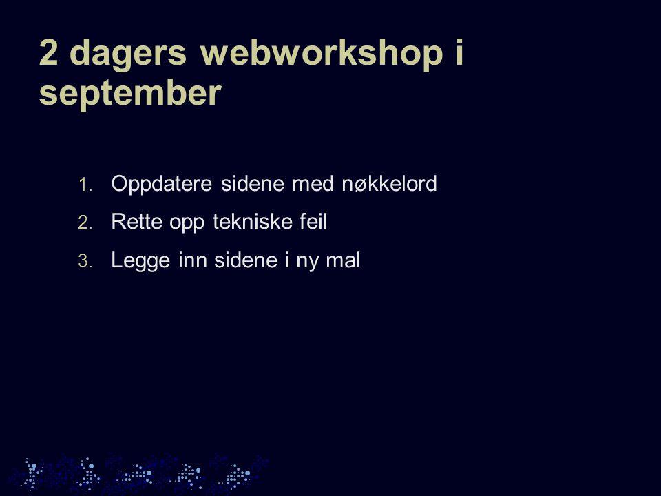2 dagers webworkshop i september 1.Oppdatere sidene med nøkkelord 2.