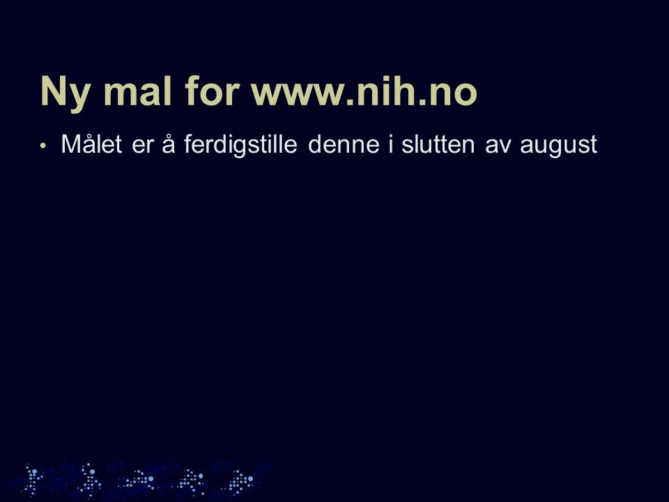 Ny mal for www.nih.no Målet er å ferdigstille denne i slutten av august