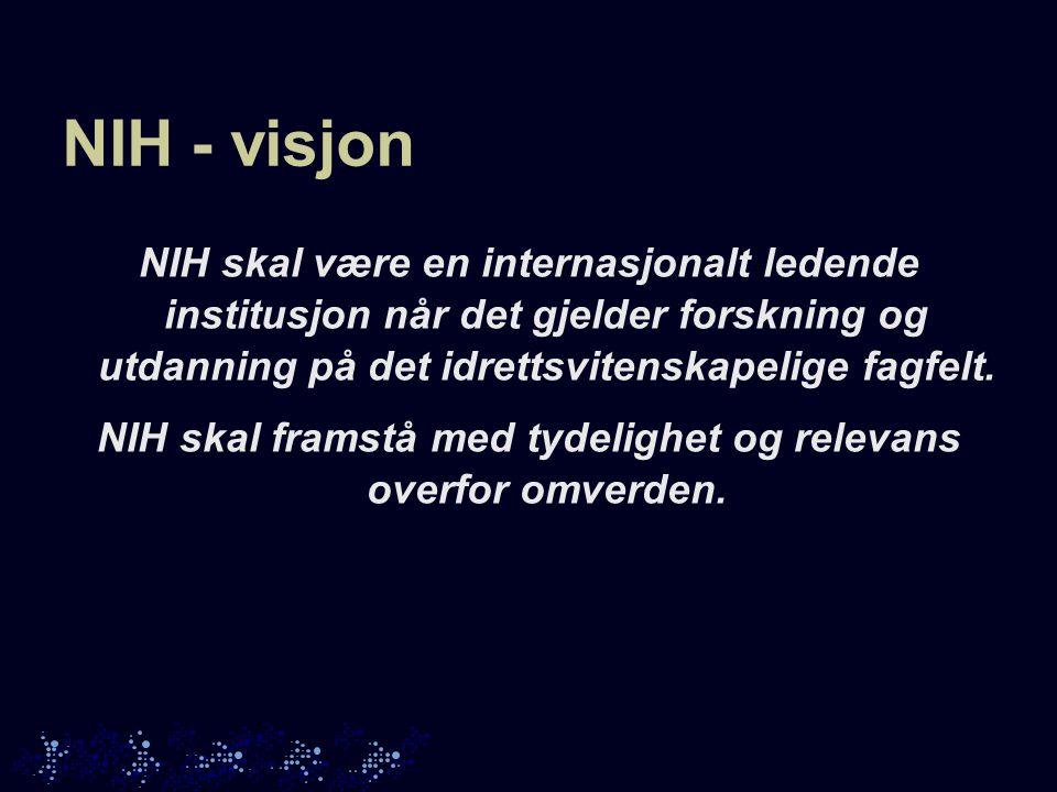 NIH - visjon NIH skal være en internasjonalt ledende institusjon når det gjelder forskning og utdanning på det idrettsvitenskapelige fagfelt.