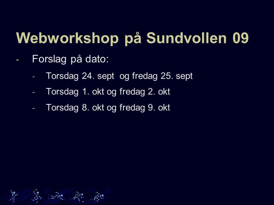 Webworkshop på Sundvollen 09 - Forslag på dato: - Torsdag 24.