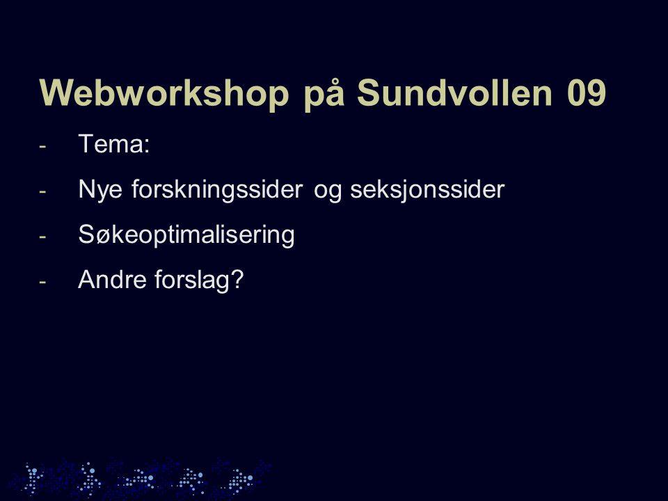Webworkshop på Sundvollen 09 - Tema: - Nye forskningssider og seksjonssider - Søkeoptimalisering - Andre forslag