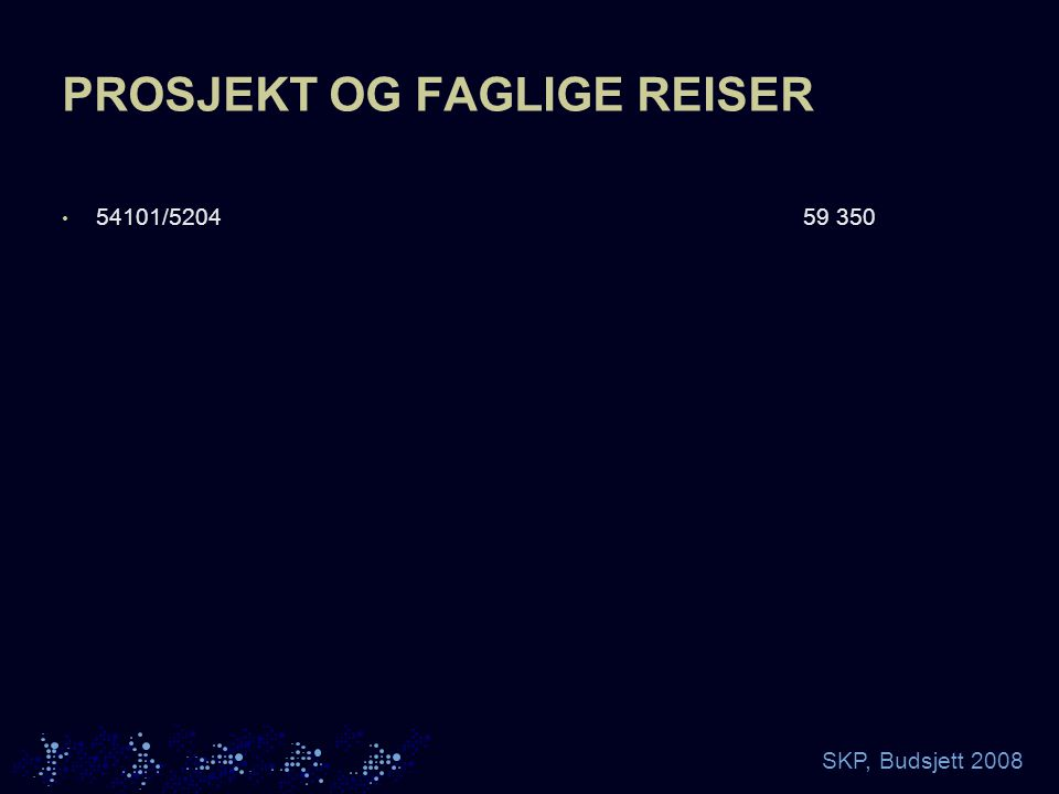 SKP, Budsjett 2008 PROSJEKT OG FAGLIGE REISER 54101/520459 350