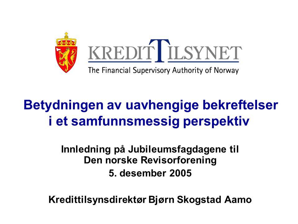Betydningen av uavhengige bekreftelser i et samfunnsmessig perspektiv Innledning på Jubileumsfagdagene til Den norske Revisorforening 5. desember 2005