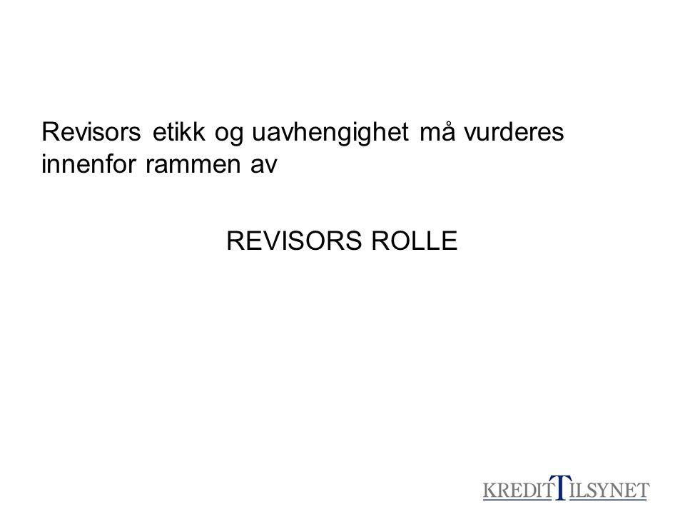 Revisors etikk og uavhengighet må vurderes innenfor rammen av REVISORS ROLLE