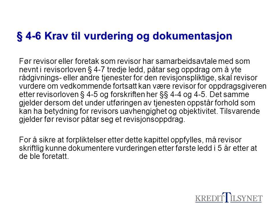 § 4-6 Krav til vurdering og dokumentasjon Før revisor eller foretak som revisor har samarbeidsavtale med som nevnt i revisorloven § 4-7 tredje ledd, p