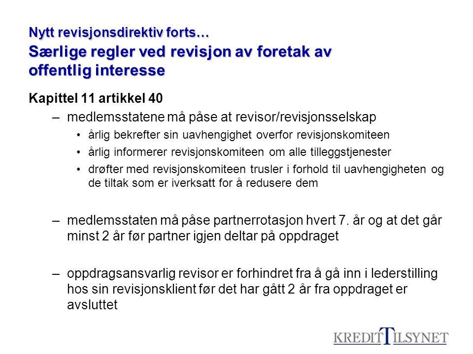 Nytt revisjonsdirektiv forts… Særlige regler ved revisjon av foretak av offentlig interesse Kapittel 11 artikkel 40 –medlemsstatene må påse at revisor