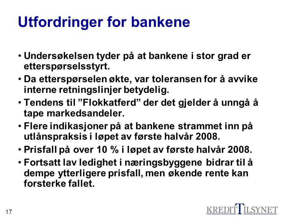 17 Utfordringer for bankene Undersøkelsen tyder på at bankene i stor grad er etterspørselsstyrt. Da etterspørselen økte, var toleransen for å avvike i