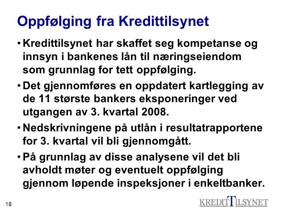 18 Oppfølging fra Kredittilsynet Kredittilsynet har skaffet seg kompetanse og innsyn i bankenes lån til næringseiendom som grunnlag for tett oppfølgin