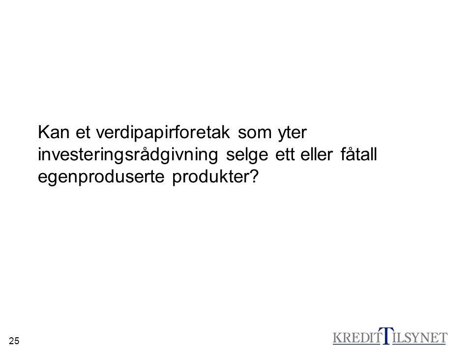 25 Kan et verdipapirforetak som yter investeringsrådgivning selge ett eller fåtall egenproduserte produkter?