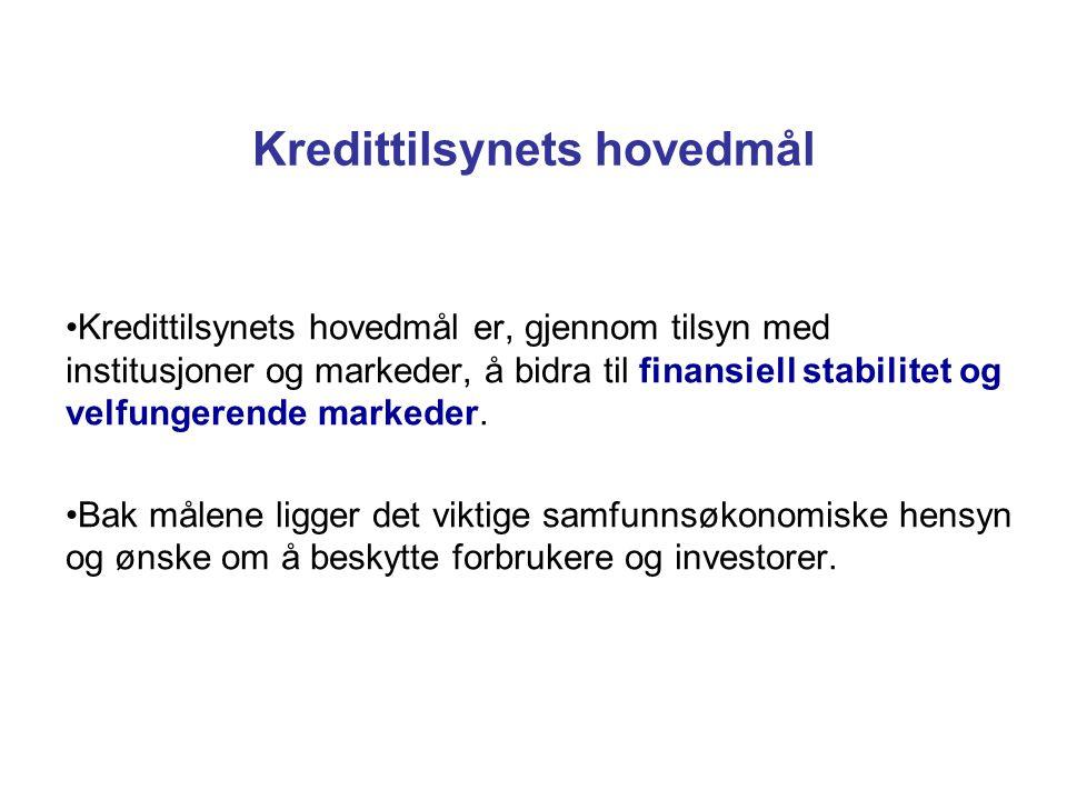 Kredittilsynets hovedmål Kredittilsynets hovedmål er, gjennom tilsyn med institusjoner og markeder, å bidra til finansiell stabilitet og velfungerende