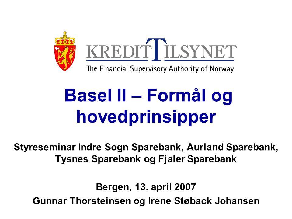 Basel II – Formål og hovedprinsipper Styreseminar Indre Sogn Sparebank, Aurland Sparebank, Tysnes Sparebank og Fjaler Sparebank Bergen, 13.
