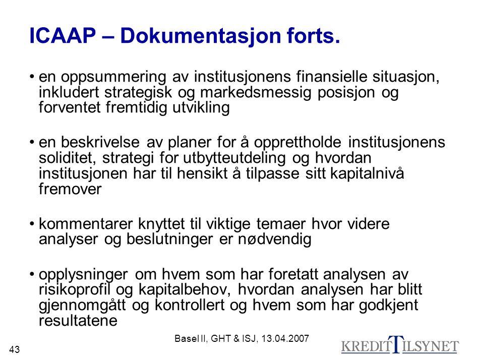 Basel II, GHT & ISJ, 13.04.2007 43 ICAAP – Dokumentasjon forts. en oppsummering av institusjonens finansielle situasjon, inkludert strategisk og marke