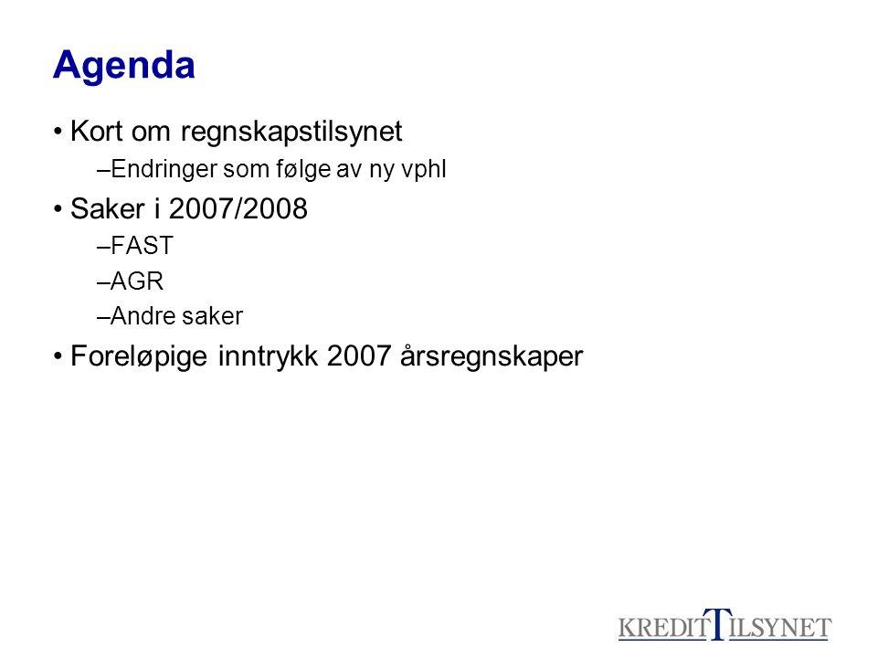 Agenda Kort om regnskapstilsynet –Endringer som følge av ny vphl Saker i 2007/2008 –FAST –AGR –Andre saker Foreløpige inntrykk 2007 årsregnskaper