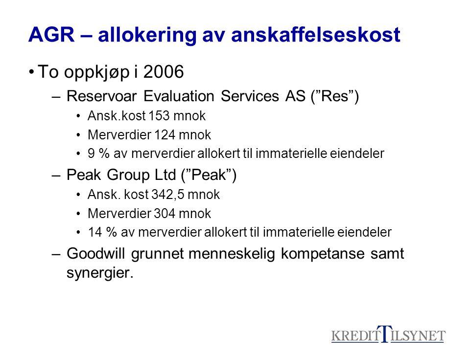 AGR – allokering av anskaffelseskost To oppkjøp i 2006 –Reservoar Evaluation Services AS ( Res ) Ansk.kost 153 mnok Merverdier 124 mnok 9 % av merverdier allokert til immaterielle eiendeler –Peak Group Ltd ( Peak ) Ansk.