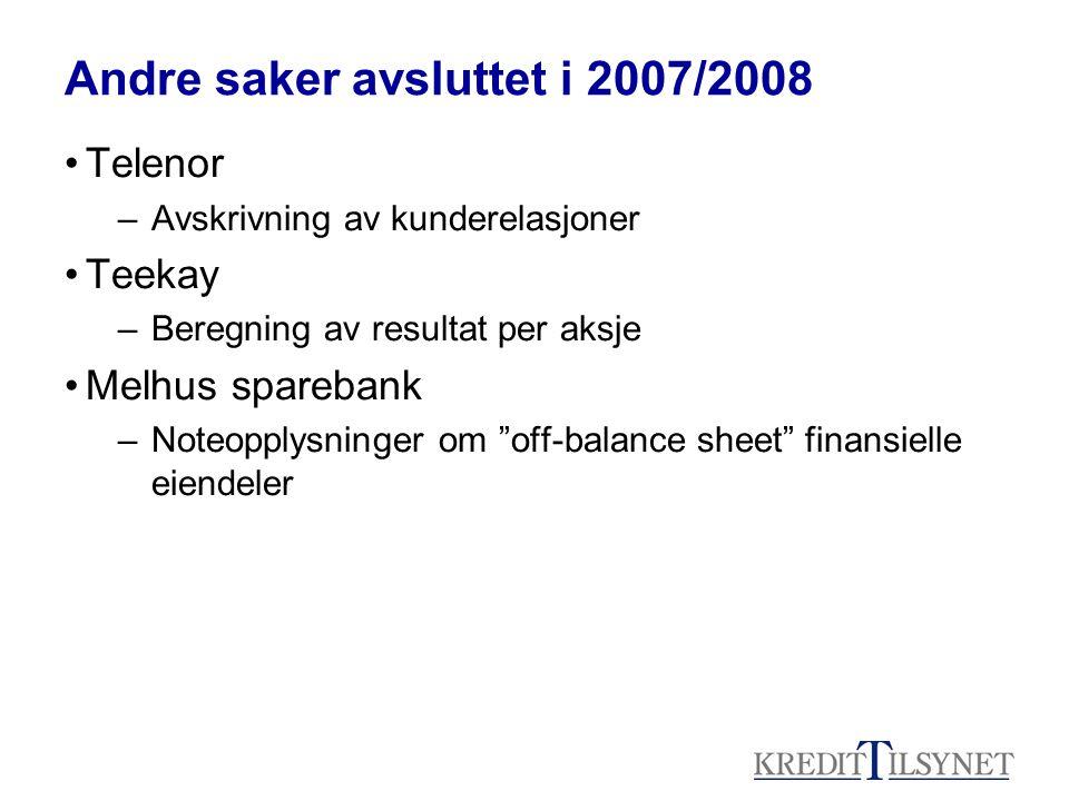 Andre saker avsluttet i 2007/2008 Telenor –Avskrivning av kunderelasjoner Teekay –Beregning av resultat per aksje Melhus sparebank –Noteopplysninger om off-balance sheet finansielle eiendeler