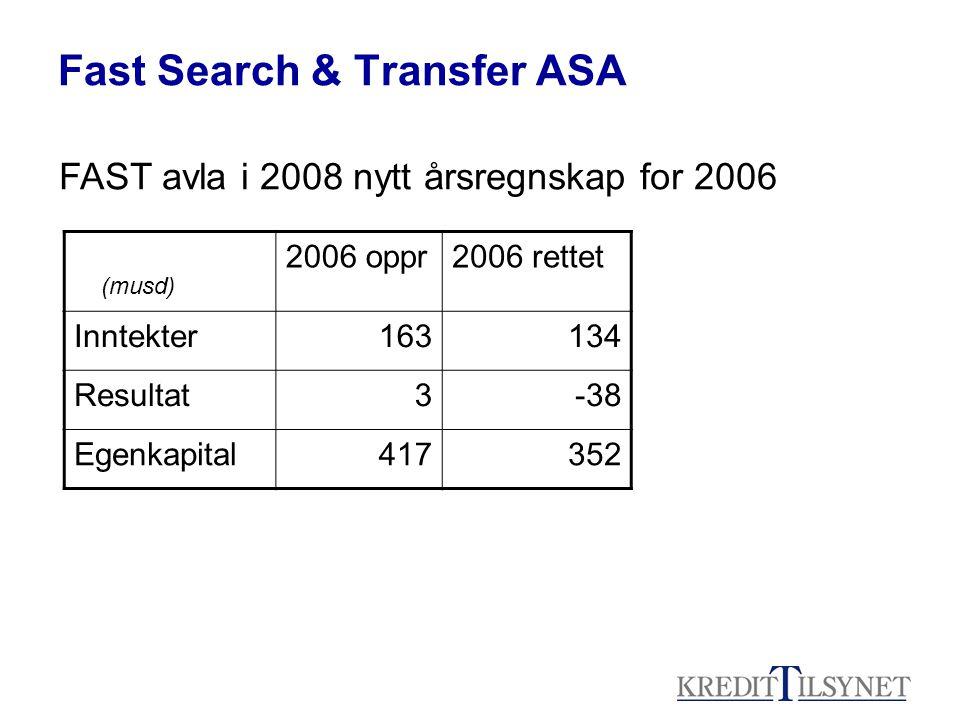 Fast Search & Transfer ASA (musd) 2006 oppr2006 rettet Inntekter163134 Resultat3-38 Egenkapital417352 FAST avla i 2008 nytt årsregnskap for 2006