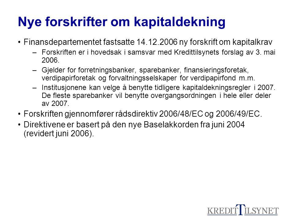 Nye forskrifter om kapitaldekning Finansdepartementet fastsatte 14.12.2006 ny forskrift om kapitalkrav –Forskriften er i hovedsak i samsvar med Kredittilsynets forslag av 3.