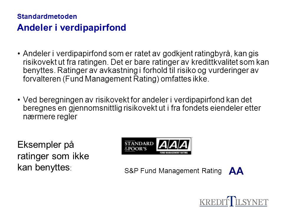 Standardmetoden Andeler i verdipapirfond Andeler i verdipapirfond som er ratet av godkjent ratingbyrå, kan gis risikovekt ut fra ratingen.
