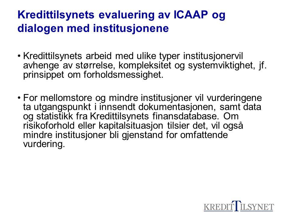 Kredittilsynets evaluering av ICAAP og dialogen med institusjonene Kredittilsynets arbeid med ulike typer institusjonervil avhenge av størrelse, kompleksitet og systemviktighet, jf.