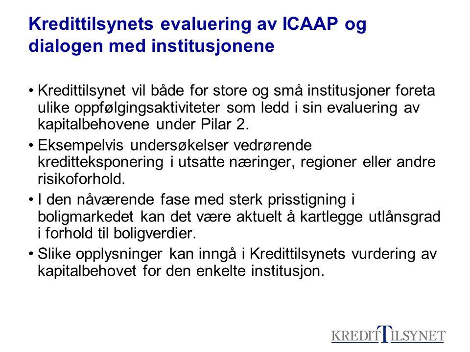 Kredittilsynets evaluering av ICAAP og dialogen med institusjonene Kredittilsynet vil både for store og små institusjoner foreta ulike oppfølgingsaktiviteter som ledd i sin evaluering av kapitalbehovene under Pilar 2.