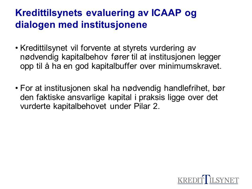 Kredittilsynets evaluering av ICAAP og dialogen med institusjonene Kredittilsynet vil forvente at styrets vurdering av nødvendig kapitalbehov fører til at institusjonen legger opp til å ha en god kapitalbuffer over minimumskravet.
