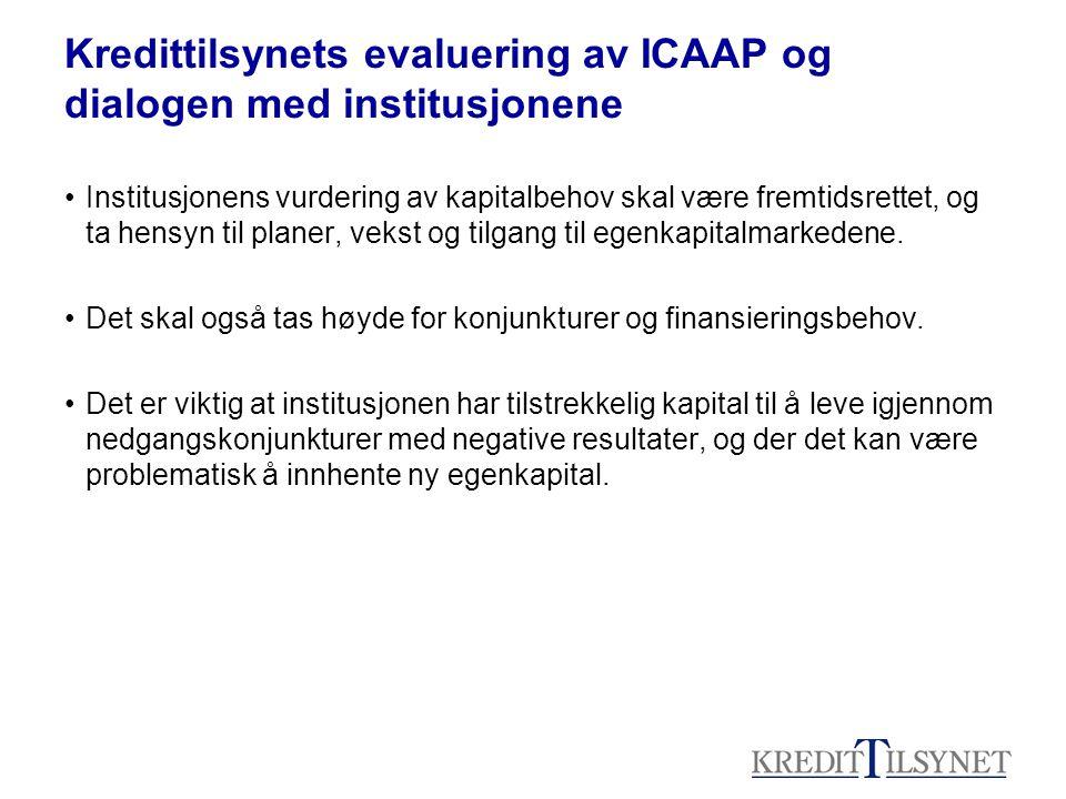 Kredittilsynets evaluering av ICAAP og dialogen med institusjonene Institusjonens vurdering av kapitalbehov skal være fremtidsrettet, og ta hensyn til planer, vekst og tilgang til egenkapitalmarkedene.