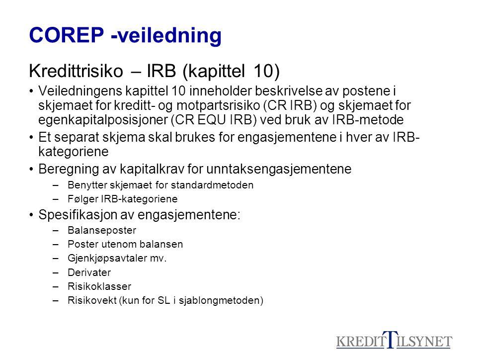 COREP -veiledning Kredittrisiko – IRB (kapittel 10) Veiledningens kapittel 10 inneholder beskrivelse av postene i skjemaet for kreditt- og motpartsris