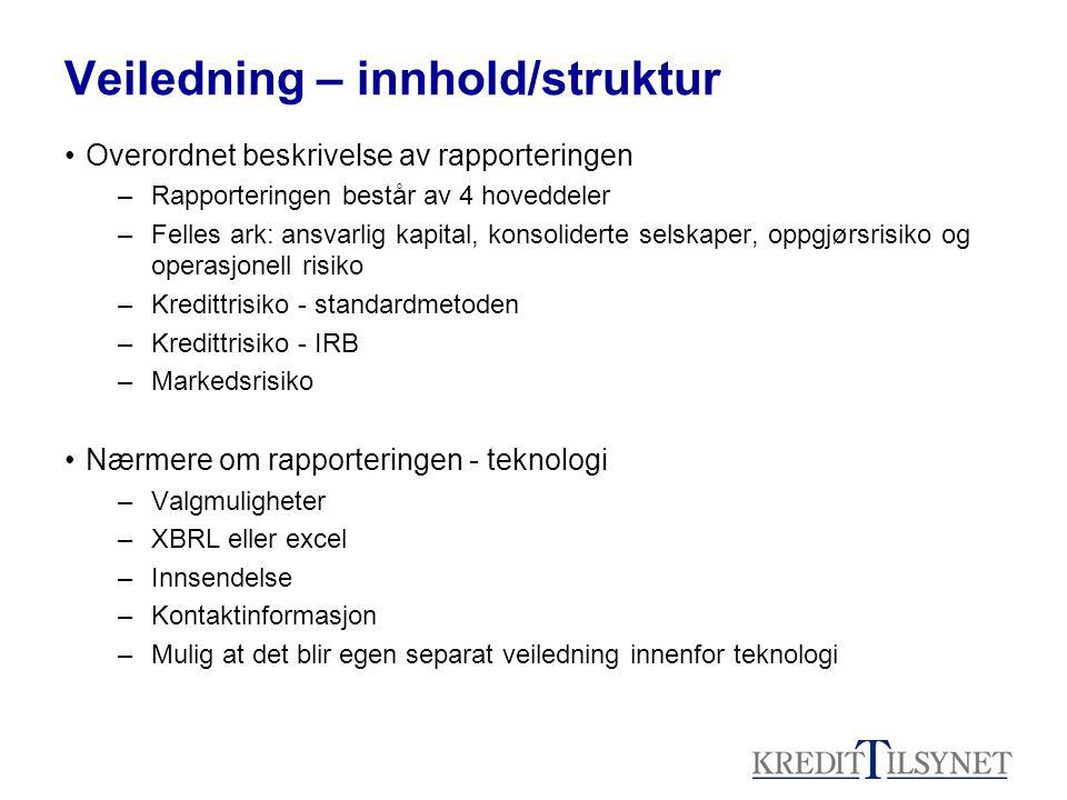 Veiledning – innhold/struktur Overordnet beskrivelse av rapporteringen –Rapporteringen består av 4 hoveddeler –Felles ark: ansvarlig kapital, konsolid