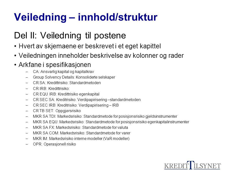Veiledning – innhold/struktur Del II: Veiledning til postene Hvert av skjemaene er beskrevet i et eget kapittel Veiledningen inneholder beskrivelse av