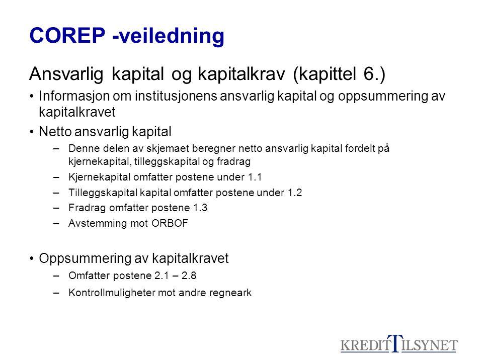 COREP -veiledning Ansvarlig kapital og kapitalkrav (kapittel 6.) Informasjon om institusjonens ansvarlig kapital og oppsummering av kapitalkravet Nett