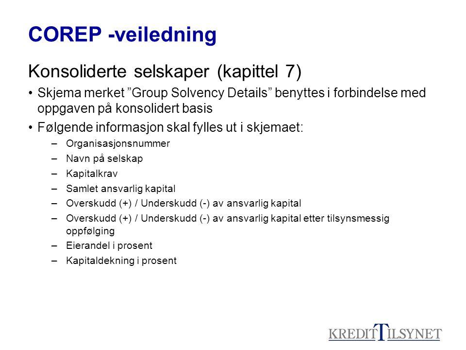 """COREP -veiledning Konsoliderte selskaper (kapittel 7) Skjema merket """"Group Solvency Details"""" benyttes i forbindelse med oppgaven på konsolidert basis"""