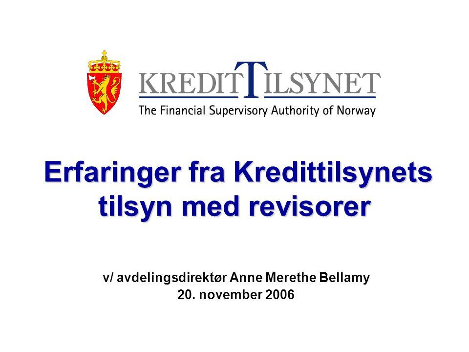 Erfaringer fra Kredittilsynets tilsyn med revisorer Erfaringer fra Kredittilsynets tilsyn med revisorer v/ avdelingsdirektør Anne Merethe Bellamy 20.