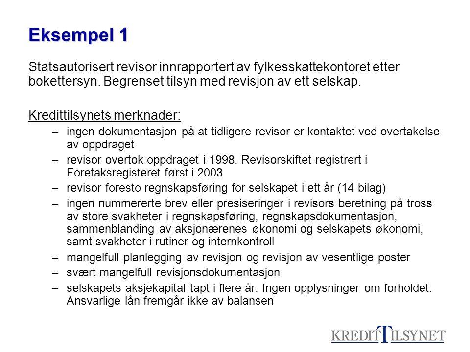 Eksempel 1 Statsautorisert revisor innrapportert av fylkesskattekontoret etter bokettersyn. Begrenset tilsyn med revisjon av ett selskap. Kredittilsyn