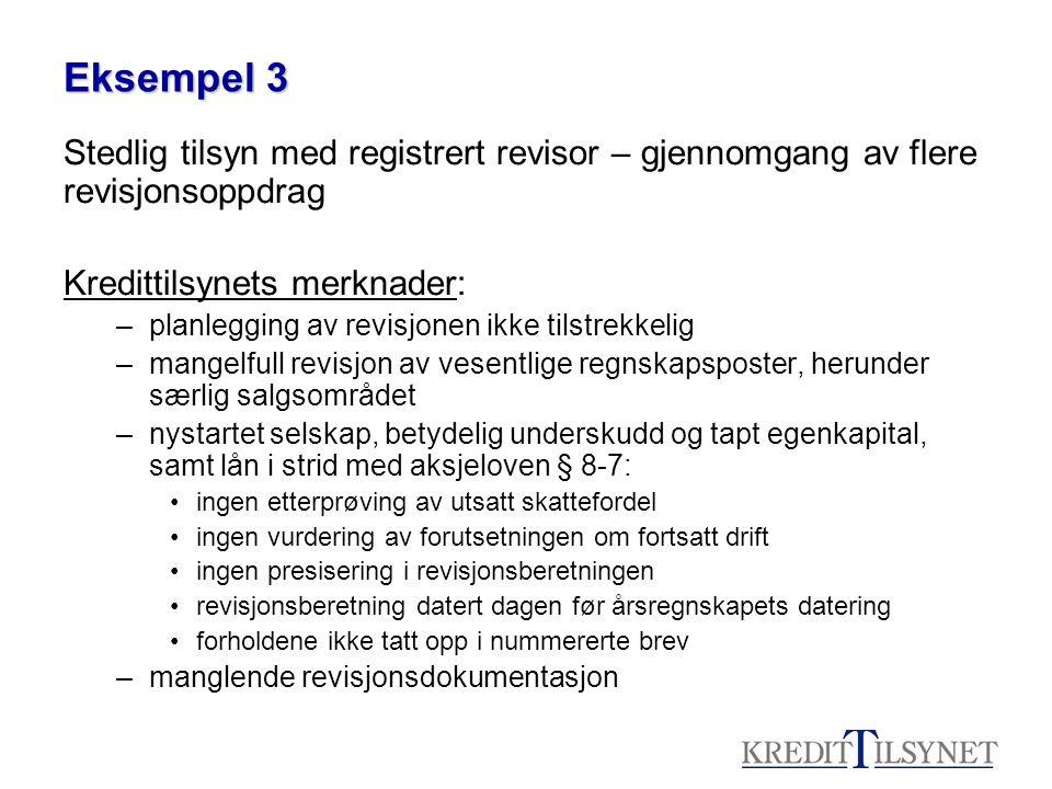 Eksempel 3 Stedlig tilsyn med registrert revisor – gjennomgang av flere revisjonsoppdrag Kredittilsynets merknader: –planlegging av revisjonen ikke ti