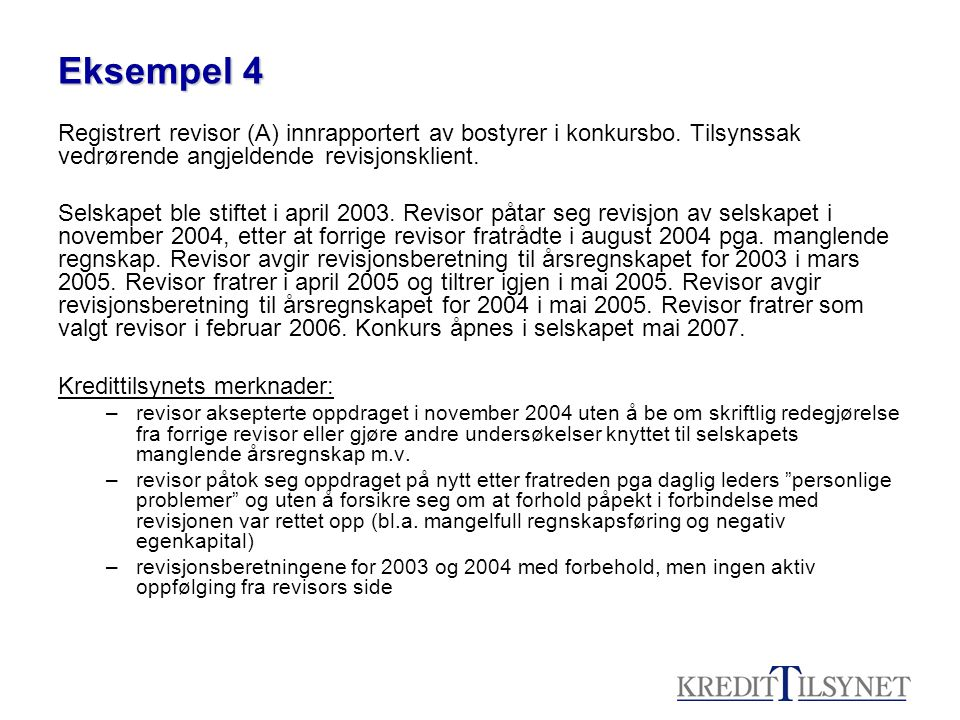 Eksempel 4 Registrert revisor (A) innrapportert av bostyrer i konkursbo. Tilsynssak vedrørende angjeldende revisjonsklient. Selskapet ble stiftet i ap