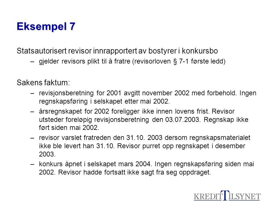 Eksempel 7 Statsautorisert revisor innrapportert av bostyrer i konkursbo –gjelder revisors plikt til å fratre (revisorloven § 7-1 første ledd) Sakens