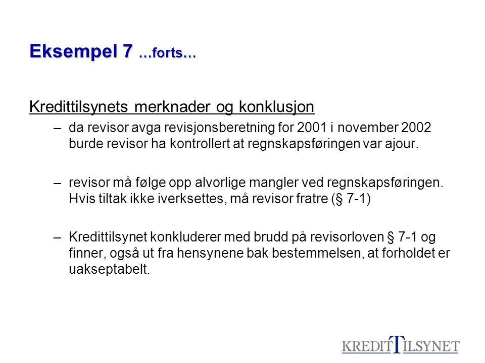 Eksempel 7 …forts… Kredittilsynets merknader og konklusjon –da revisor avga revisjonsberetning for 2001 i november 2002 burde revisor ha kontrollert a